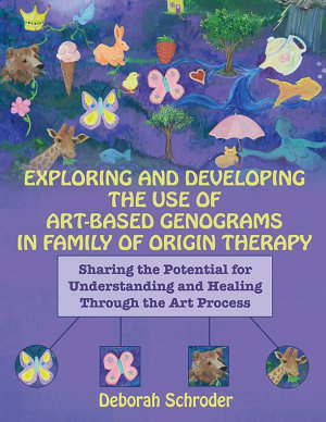 EXPLORING AND DEVELOPING THE USE OF ART BASED GENOGRAMS IN FAMILY OF ORIGIN THERAPY
