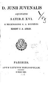 D. Junii Juvenalis Aquinatis Satirae XVI [sexdecim]