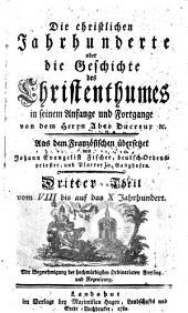 Die christlichen Jahrhunderte oder die Geschichte des Christenthumes in seinem Anfange und Fortgange: Vom VIII. bis auf das X. Jahrhundert. 3