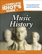 The Complete Idiot's Guide to Music History: From Pre-Historic Africa to Classical Europe to American Popular Music