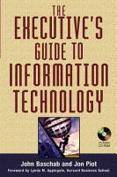The Executive s Guide to Information Technology PDF
