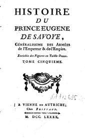 Histoire du prince Eugène de Savoye, généralissime des armées, de l'empereur et de l'empire: Volume5