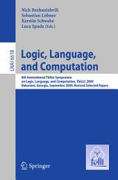 Logic, Language, and Computation: 8th International Tbilisi Symposium on Logic, Language, and Computation, TbiLLC 2009, Bakuriani, Georgia, September 21-25, 2009. Revised Selected Papers