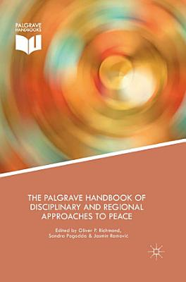 The Palgrave Handbook of Disciplinary and Regional Approaches to Peace PDF