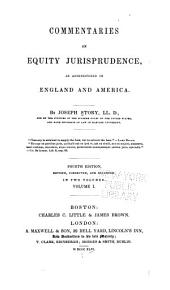 Commentaries on Equity Jurisprudence: As Administered in England and America, Volume 1
