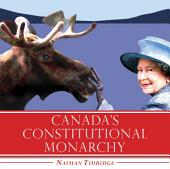 Canada's Constitutional Monarchy: An Introduction to Our Form of Government