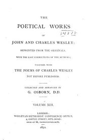 The Poetical Works of John and Charles Wesley: Reprinted from the Originals, with the Last Corrections of the Authors; Together with the Poems of Charles Wesley Not Before Published, Volume 13