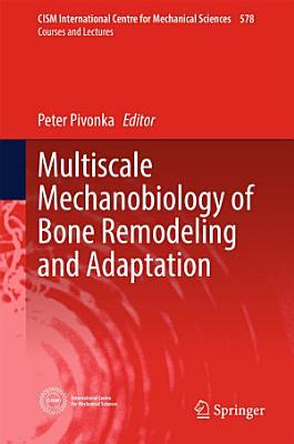 Multiscale Mechanobiology of Bone Remodeling and Adaptation
