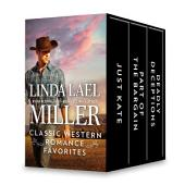 Linda Lael Miller Classic Western Romance Favorites: Just Kate\Part of the Bargain\Deadly Deceptions