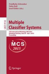 Multiple Classifier Systems: 12th International Workshop, MCS 2015, Günzburg, Germany, June 29 - July 1, 2015, Proceedings