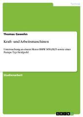 Kraft- und Arbeitsmaschinen: Untersuchung an einem Motor BMW M50/B25 sowie einer Pumpe Typ Heidpohl