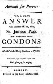 Almonds for parrots: or, A soft answer to a scurrilous satyr, call'd, St. James's Park [by Joseph Browne]. With a word or two in praise of condons, etc