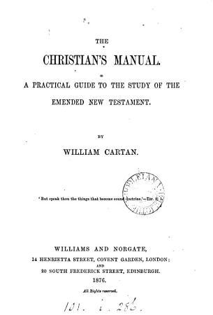 The Christian s manual  a guide to the emended New Testament PDF