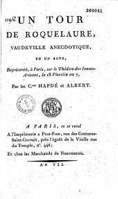 Un tour de Roquelaure, vaudeville anecdotique en un acte... par Hapdé et Albert