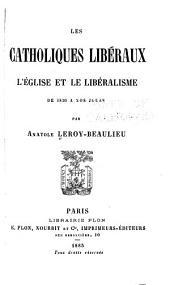 Les Catholiques libéraux: l'Église et le libéralisme de 1830 a nos jours