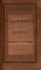 Constitution of the State of Indiana: And the Address of the Constitutional Convention