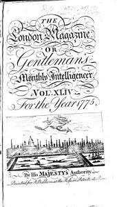 The London Magazine, Or, Gentleman's Monthly Intelligencer: Volume 44