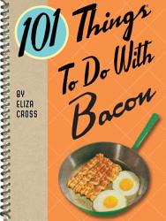 101 Things To Do With Bacon Book PDF