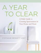 A Year to Clear: A Daily Guide to Creating Spaciousness in Your Home and Heart