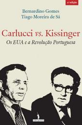 Carlucci vs. Kissinger - Os EUA e a Revolução Portuguesa