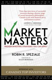 Market Masters: Interviews with Canada's Top Investors — Proven Investing Strategies You Can Apply