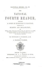 The national fourth reader: containing a course of instruction in elocution, exercises in reading and declamation, and copious notes : giving the pronunciation and definitions of words, bibliographical sketches of persons whose names occur in the reading lessons, and the explanation of classical and historical allusions