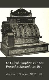 Le calcul simplifié par les procédés mécaniques et graphiques: Histoire et description sommaire des instruments et machines á calculer, tables, abaques et nomogrammes
