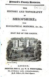 The History and Topography of Shropshire ; with Biographical Sketches... and a Neat Map of the County