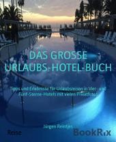 DAS GROSSE URLAUBS-HOTEL-BUCH: Tipps und Erlebnisse für Urlaubsreisen in Vier- und Fünf-Sterne-Hotels mit vielen Privatfotos