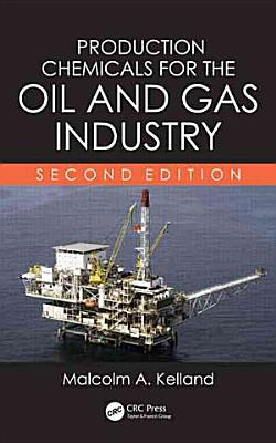 Production Chemicals for the Oil and Gas Industry  Second Edition PDF