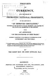 "Thoughts on Currency and the Means of Promoting National Prosperity by the Adoption of ""an Improved Circulation"" ...: With an Appendix, ""On the Doctrines of Free Trade"" ..."