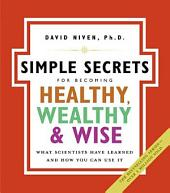 The Simple Secrets for Becoming Healthy, Wealthy, and Wise – What Scientists Have Learned and How You Can Use It