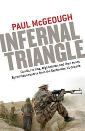 Infernal Triangle: Conflict In Iraq, Afghanistan and the Levant - Eyewitness Reports from the September 11 Decade