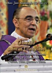 O Inédito sobre os Evangelhos - Volume I: Comentario aos Evangelhos Dominicais – Ano A – Domingos do Advento, Natal, Quaresma e Páscoa – Solenidades do Senhor que ocorrem no Tempo Comum