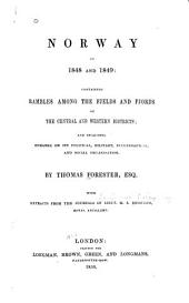 Norway in 1848 and 1849: Containing Rambles Among the Fjelds and Fjords of the Central and Western Districts: And Including Remarks on Its Political, Military, Ecclesiastical, and Social Organisation