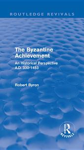 The Byzantine Achievement (Routledge Revivals): An Historical Perspective, A.D. 330-1453