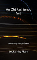 An Old Fashioned Girl   Publishing People Series PDF