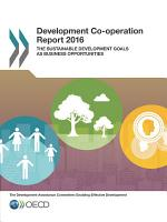 Development Co-operation Report 2016 The Sustainable Development Goals as Business Opportunities