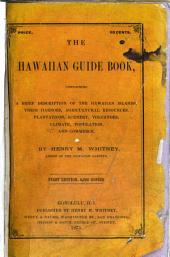 The Hawaiian Guide Book, for Travelers: Containing a Brief Description of the Hawaiian Islands, Their Harbors, Agricultural Resources, Plantations, Scenery, Volcanoes, Climate, Population, and Commerce