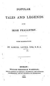 Popular tales and legends of the Irish Peasantry: with illustrations by S. Lovel [the Editor].