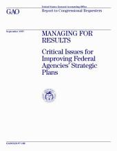Managing for results critical issues for improving federal agencies' strategic plans : report to congressional requesters