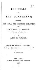 The Bulls and the Jonathans: Comprising John Bull and Brother Jonathan, and John Bull in America