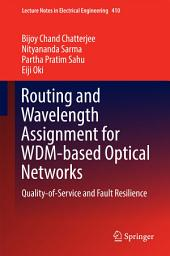 Routing and Wavelength Assignment for WDM-based Optical Networks: Quality-of-Service and Fault Resilience