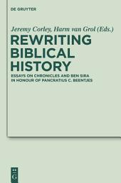 Rewriting Biblical History: Essays on Chronicles and Ben Sira in Honor of Pancratius C. Beentjes