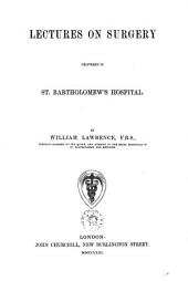 Lectures on Surgery Delivered in St. Bartholomew's Hospital