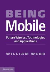 Being Mobile: Future Wireless Technologies and Applications