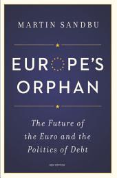 Europe's Orphan: The Future of the Euro and the Politics of Debt