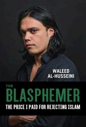The Blasphemer: The Price I Paid for Rejecting Islam
