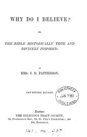Why do I believe? or, The Bible historically true and divinely inspired