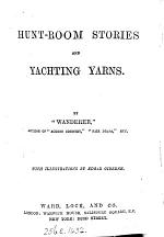 Hunt-room stories and yachting yarns, by the author of 'Across country'. by 'Wanderer'.